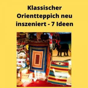 Klassischer Orientteppich neu inszeniert - 7 Ideen