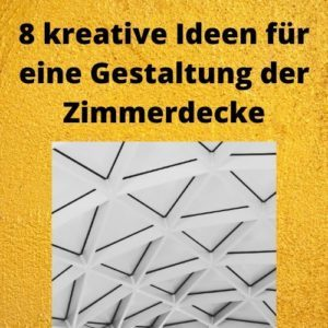 8 kreative Ideen für eine Gestaltung der Zimmerdecke