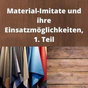 Material-Imitate und ihre Einsatzmöglichkeiten, 1. Teil