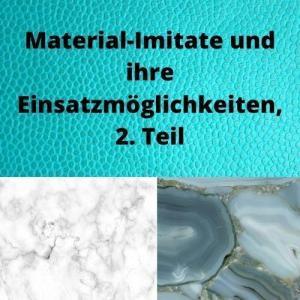 Material-Imitate und ihre Einsatzmöglichkeiten, 2. Teil