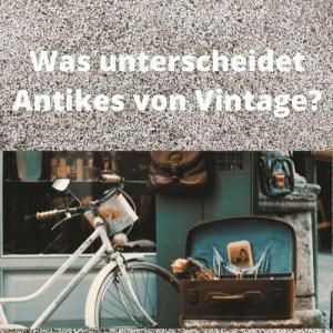 Was unterscheidet Antikes von Vintage